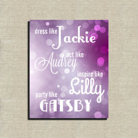 Instant Download Dress like Jackie, Act like Audrey, Inspire like Lilly, Party like Gatsby Digital Printable 8X10 Typography Preppy Word Art