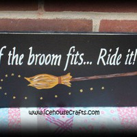 If The Broom Fits Ride It Sign, Witches, Wiccan, Halloween, Seasonal,