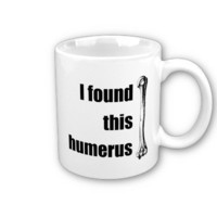 I Found This Humerus Coffee Mug from Zazzle.com