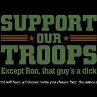 T-Shirt Hell :: Shirts :: SUPPORT OUR TROOPS - EXCEPT (MALE NAME), THAT GUY'S A DICK