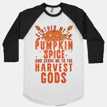 Slather Me In Pumpkin Spice And Serve Me To The Harvest Gods