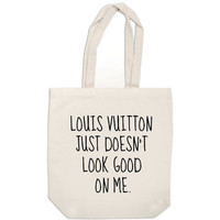 Louis Vuitton Just Doesn't Look Good On Me - fashion canvas tote bag