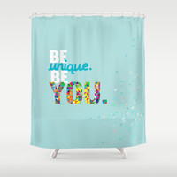 be unique be you. Shower Curtain by studiomarshallarts