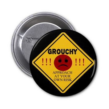 Grouchy. Approach At Your Own Risk