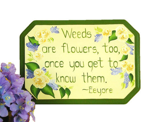 Hand Painted Sign with Quote Weeds are by HandPaintedPetals