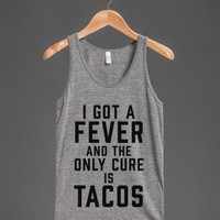 I Got A Fever And The Only Cure Is Tacos