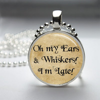 Round Glass Pendant Bezel Photo Art Pendant Oh My Ears And Whiskers I'm Late Pendant Alice In Wonderland Necklace With Ball Chain (A3768)