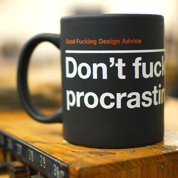 Good Fucking Design Advice Store — Don't fucking procrastinate. Mug