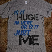 Is it huge in here or is it just me - Workout Shirts