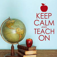 Keep Calm and Teach On - Vinyl Wall Art - FREE Shipping - Fun Teaching Wall Decal
