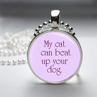 Glass Pendant Bezel Pendant My Cat Can Beat Up Your Dog Cat Pendant Funny Cat Necklace Photo Pendant Art Pendant Ball Chain (A3920)