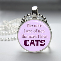 Glass Pendant Bezel Pendant The More I See Of Men The More I Love Cats Pendant Funny Cat Necklace Photo Pendant Art Ball Chain (A3925)