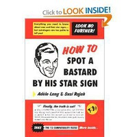How to Spot a Bastard by His Star Sign: The Ultimate Horrorscope [Paperback]