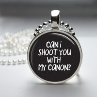 Round Glass Bezel Pendant Can I Shoot You With My Canon Photographer Pendant Photography Necklace With Silver Ball Chain (A3190)