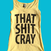 That Sh&% Cray Yellow Tank Top - mature - All sizes available