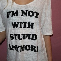 I&#x27;m not with stupid anymore handmade graphic t shirt
