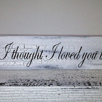 "Wedding Sign, Anniversary gift - Ready to Ship - ""And I Thought I Loved You Then"" 4x18, shabby vintage style"