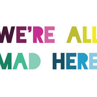 Alice in Wonderland Quote Print - We&#x27;re All Mad Here - Lewis Carroll