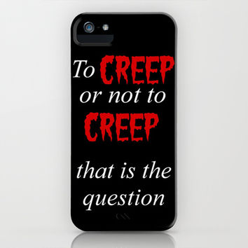 To CREEP or not to CREEP iPhone & iPod Case by Simply Wretched | Society6