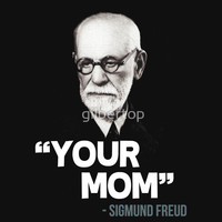 "Your Mom"" - Sigmund Freud Quote Unisex T-Shirt"