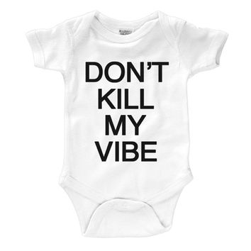 Don't Kill My Vibe Infant Onesuit