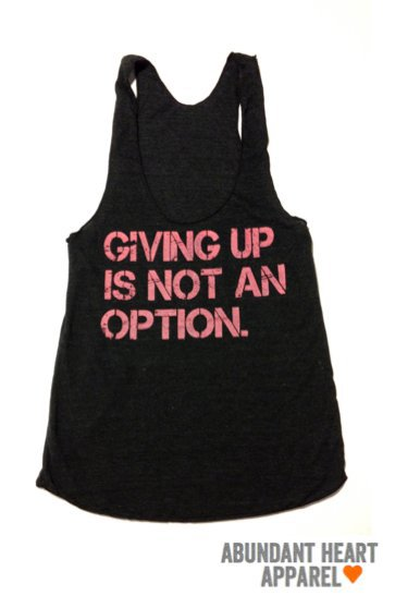 Workout Tank- Giving up is not an option. inspirational shirt