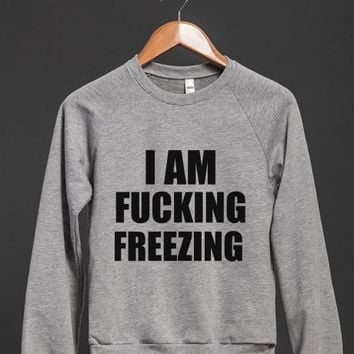i am fucking freezing sweatshirt | Crew Neck Sweatshirt | Skreened