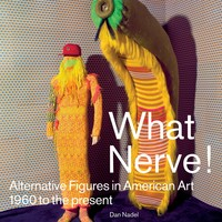 What Nerve!: Alternative Figures in American Art, 1960 to the Present Paperback – September 30, 2014