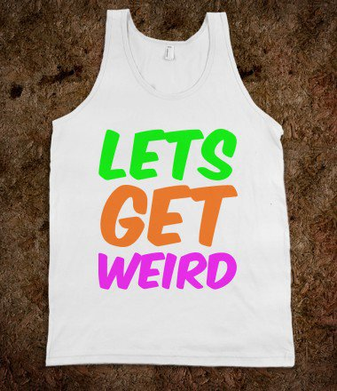 LET'S GET WEIRD PARTY TANK - OldRow