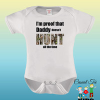 I'm Proof That Daddy Doesn't Hunt All The Time Funny Baby Boy / Girl Baby Bodysuit or Toddler Tee