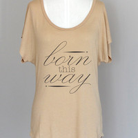 Born This Way Dolman Sleeve Eco Friendly Pima Modal Tunic