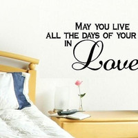 vinyl wall decal quote May you live all the days of your life in Love