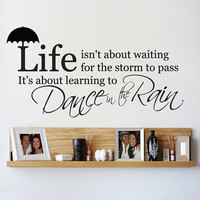 Life is about learning to Dance in the Rain Wall Decal Sticker Vinyl Art 15.5&quot;h X 30&quot;w
