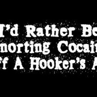 T-Shirt Hell :: Shirts :: I'D RATHER BE SNORTING COCAINE OFF A HOOKER'S ASS