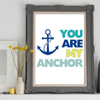 "Typography Art Print ""You Are My Anchor"" - Aqua, blue, teal and yellow 8x10 Quote Poster"