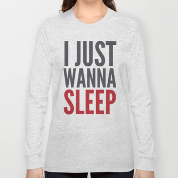 I JUST WANNA SLEEP Long Sleeve T-shirts by CreativeAngel | Society6