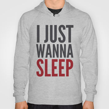 I JUST WANNA SLEEP Hoody by CreativeAngel | Society6