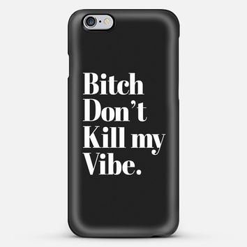 Bitch Don't Kill my Vibe Typography iPhone 6 Plus case by Rex Lambo | Casetify