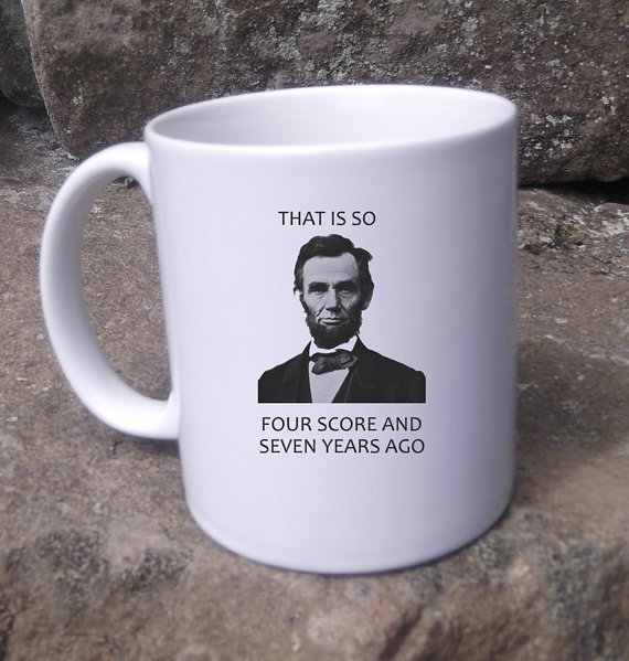 Abraham Lincoln coffee Mug  portrait That is so four score and seven years ago  Funny patriotic