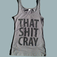That Sh&% Cray Dark Gray Tank Top - mature - All Sizes available
