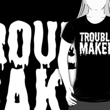 Trouble Maker - Dripping Slime T Shirt