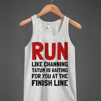 Run Like Channing is Waiting For You