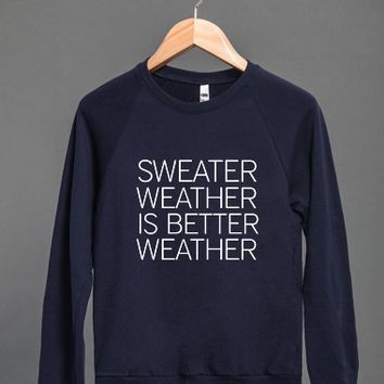 Sweater Weather Is Better Weather Cool Fall Sweater Wearing Humor