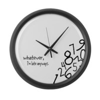 Whatever, I'm late anyways Wall Clock on CafePress.com