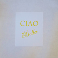 Ciao Bella Faux Gold Foil Typography Print. 8x10 Typography Print