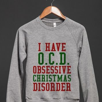 I Have O.C.D. Obsessive Christmas Disorder Crew Neck Sweatshirt Sweater ID10270215 | Crew Neck Sweatshirt | Skreened