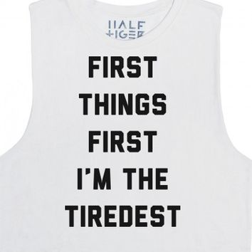 First Things First I'm the Tiredest