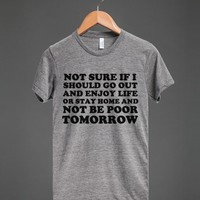go out and enjoy life or stay home and not be poor tomoorrow ath | Athletic T-shirt | Skreened