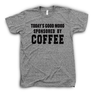 Todays Good Mood Brought To You By Coffee | Funny Coffee Quote, Funny Girl Tees