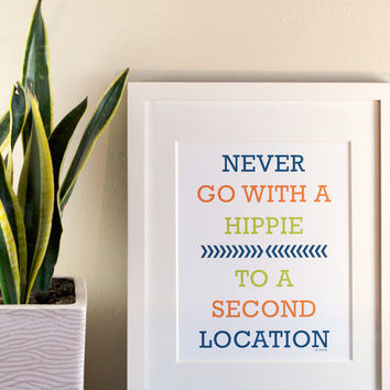 8X10 Recycled Art Print - Never Go With a Hippie to a Second Location